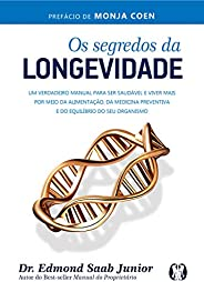 Os segredos da longevidade: Um verdadeiro manual para ser saudável e viver mais por meio da alimentação, da me
