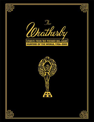 The Weatherby - Stories From the Premier Big-Game Hunters of the World(Signed by 16 Weatherby Award Winners) pdf epub