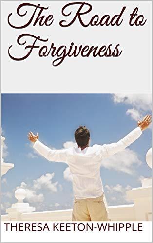 The Road to Forgiveness (The Road To Forgiveness Ebook)