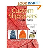 Custom Slipcovers Made Easy: Weekend Projects to Dress Up Your Dcor [Hardcover] [2008] Elizabeth Dubicki