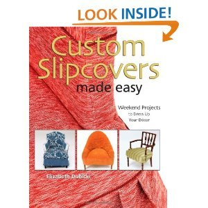 Custom Slipcovers Made Easy: Weekend Projects to Dress Up Your Dcor [Hardcover] [2008] Elizabeth Dubicki by Krause Publications