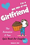 img - for I'm a BIG FAN of My Girlfriend. The Romance & Fun Quiz Book for Couples, Year 1: The Romantic Gift for Girlfriend or A Couple Playing Together to ... (BIG FAN Quizzes & Questions Book) (Volume 2) book / textbook / text book