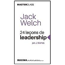 Jack Welch: 24 leçons de leadership par J. Krames (Masterclass) (Master Class) (French Edition)