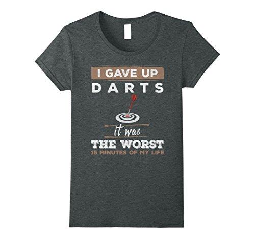 Womens I Gave Up Darts Worst 15 Minutes Ever T-Shirt Small Dark Heather