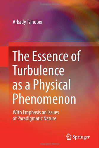 The Essence of Turbulence as a Physical Phenomenon by Arkady Tsinober, Publisher : Springer