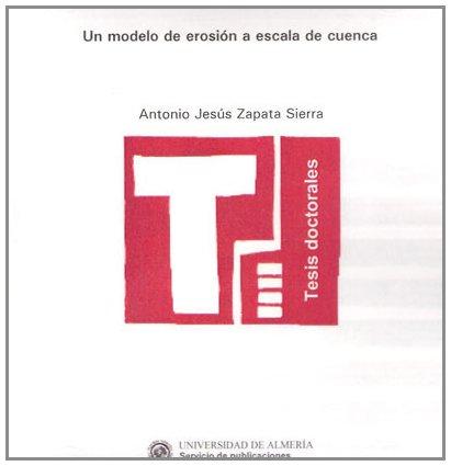 Un modelo de erosión a escala de Cuenca (Tesis Doctorales (Edición Electrónica)) por Zapata Sierra, Antonio Jesús