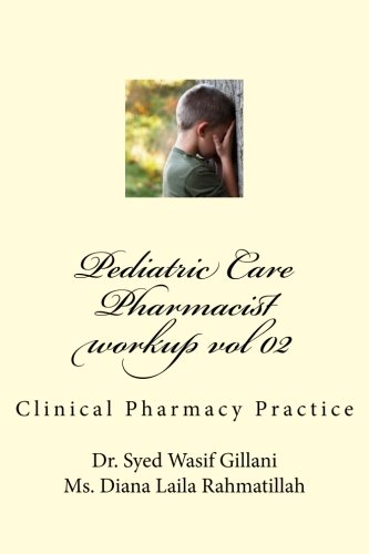 Pediatric Care: Clinical Pharmacy Practice (Pharmacist Workup) (Volume 2) pdf
