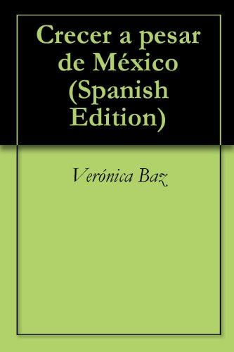 Descargar Libro Crecer A Pesar De México Verónica Baz