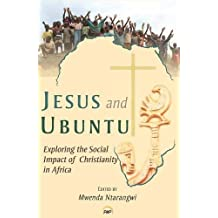 Jesus and Ubuntu: Exploring the Social Impact of Christanity in Africa