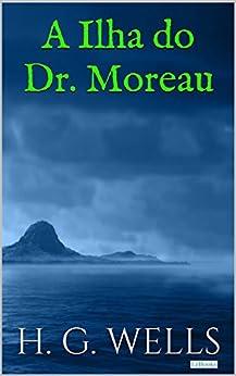 A Ilha do Dr. Moreau (Coleção H.G. Wells) por [Wells, H.G.]