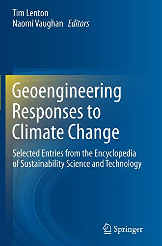 Geoengineering Responses to Climate Change: Selected Entries from the Encyclopedia of Sustainability Science and Technol