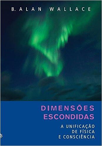 Book Dimensoes Escondidas: Unificacao de Fisica e Conscincia, A