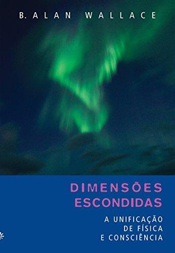 A Dimensões Escondidas. Unificação de Física e Consciência