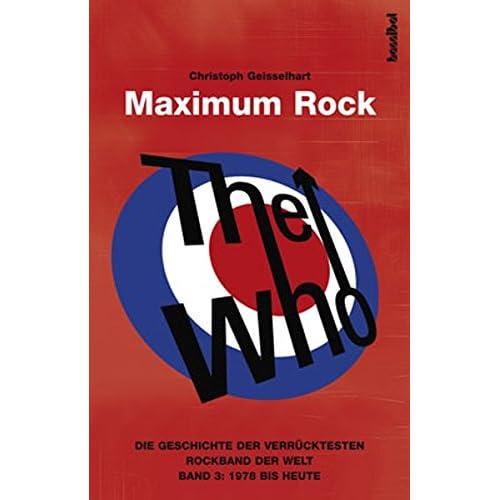The Who - Maximum Rock: Die Geschichte der verrücktesten Rockgruppe der Welt - Band 3: von 1978 bis heute