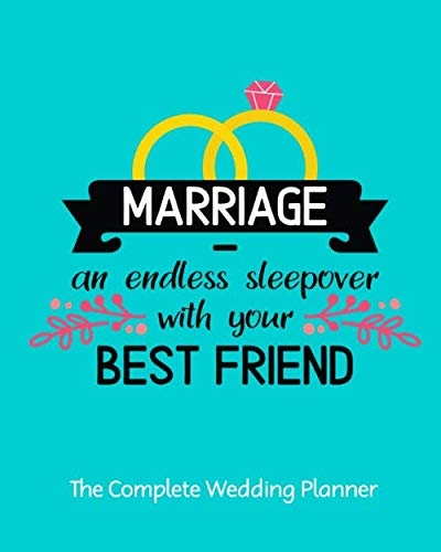 Marriage -- An Endless Sleepover with Your Best Friend: The Complete Wedding Planner