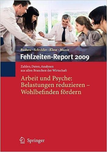 Fehlzeiten-Report 2009: Arbeit und Psyche: Belastungen reduzieren - Wohlbefinden fördern (German Edition)