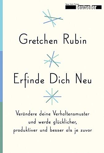 Erfinde Dich Neu: Verändere deine Verhaltensmuster und werde glücklicher, produktiver und besser als je zuvor (German Edition)