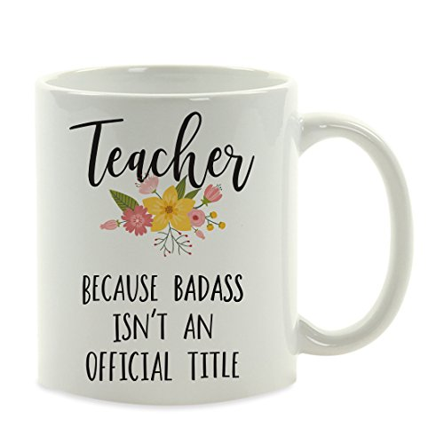 Andaz Press 11oz. Coffee Mug Gag Gift, Teacher Because Badass Isn't an Official Title, Floral Graphic, 1-Pack, Funny Witty Coffee Cup Birthday Christmas Present Ideas (Best Christmas Presents For Teachers)