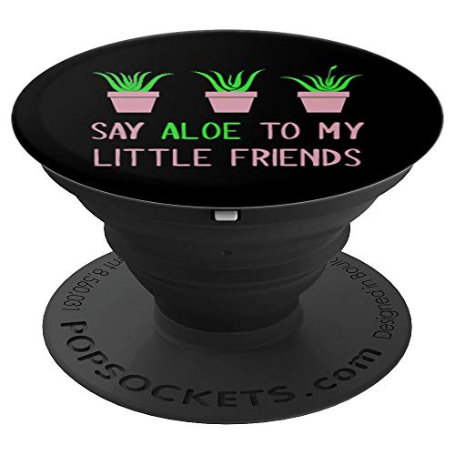 Say Aloe to My Little Friends Funny Gardening Pun Gardener PopSockets Grip and Stand for Phones and Tablets