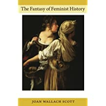 The Fantasy of Feminist History (Next Wave Provocations) by Joan Wallach Scott (2011-11-11)
