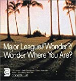 Wonder? / Wonder Where You Are? [CD 2] by Major League