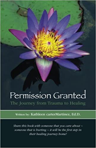 Permission Granted: The Journey from Trauma to Healing: From Rape, Sexual Assault and Emotional Abuse (The Collective Voice of 'We') (Volume 1)