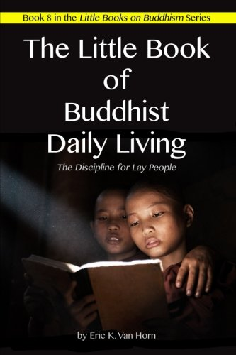 The Little Book of Buddhist Daily Living: The Discipline for Lay People (The Little Books on Buddhism) (Volume 8)
