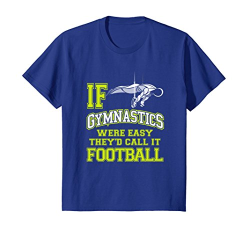 Kids If Gymnastics Were Easy They'd Call It Football T-Shirt Gift 6 Royal Blue
