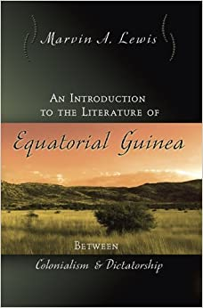 Book An Introduction to the Literature of Equatorial Guinea: Between Colonialism and Dictatorship (Afro-Romance Writers) by Marvin A. Lewis (2007-07-11)