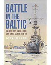 Battle in the Baltic: The Royal Navy and the Fight to Save Estonia and Latvia 1918–20