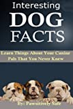 Interesting Dog Facts: Learn Things About Your Canine Pals That You Never Knew (Interesting Animal Facts) (Volume 1)