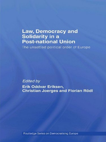 Download Law, Democracy and Solidarity in a Post-national Union: The unsettled political order of Europe (Routledge Studies on Democratising Europe) Pdf