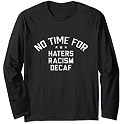 Unisex No Time for Haters, Racism, Decaf Anti-Hate Shirt XL: Black