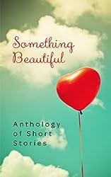 Something Beautiful: Anthology of Short Stories