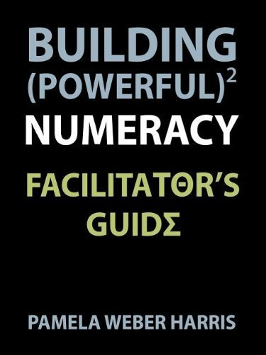 Building Powerful Numeracy: Facilitator's Guide by Pamela Weber Harris (2012-03-17)