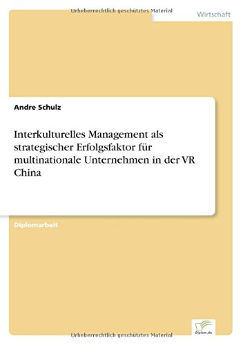 Interkulturelles Management als strategischer Erfolgsfaktor für multinationale Unternehmen in der VR China (German Edition)