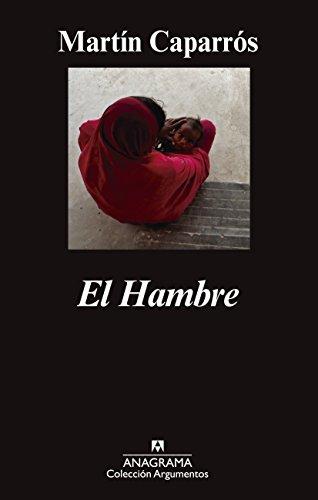 El Hambre (Argumentos nº 474) (Spanish Edition) - Kindle edition by Martín Caparrós. Literature & Fiction Kindle eBooks @ Amazon.com.