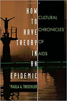 How to Have Theory in an Epidemic: Cultural Chronicles of AIDS (Series Q)
