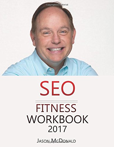 Seo Fitness Workbook  2017 Edition  The Seven Steps To Search Engine Optimization Success On Google