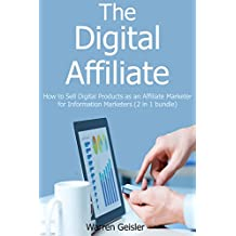 The Digital Affiliate (2016): How to Sell Digital Products as an Affiliate Marketer for Information Marketers (2 in 1 bundle)