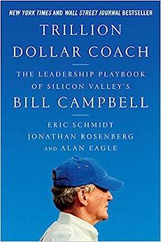 Amazon.com: Trillion Dollar Coach: The Leadership Playbook of Silicon Valley's Bill Campbell (9780062839268): Schmidt, Eric, Rosenberg, Jonathan, Eagle, Alan: Books