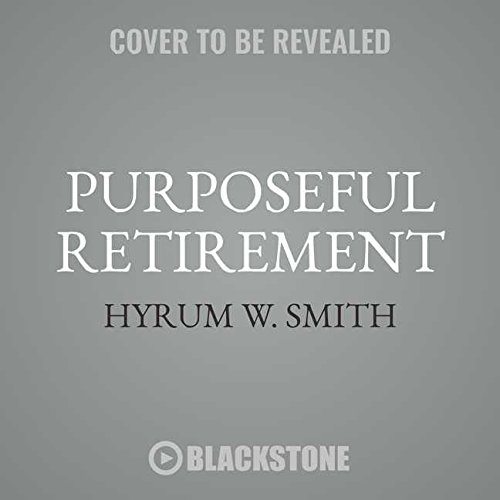 Purposeful Retirement: How to Bring Happiness and Meaning to Your Retirement, Library Edition by Blackstone Pub