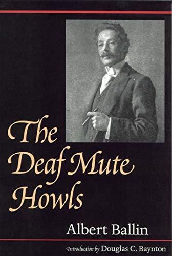 The Deaf Mute Howls (Gallaudet Classics in Deaf Studies Series, Vol. 1)