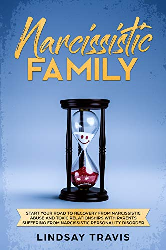 Narcissistic Family: Start your Road to Recovery from Narcissistic Abuse  and Toxic Relationships with Parents Suffering from Narcissistic  Personality
