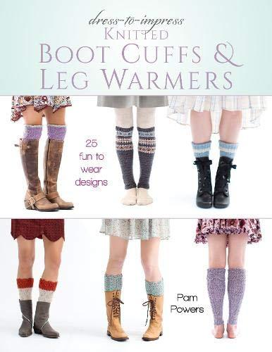 (Dress-to-Impress Knitted Boot Cuffs & Leg Warmers: 25 Fun to Wear Designs)