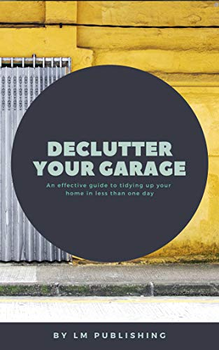 Declutter your Garage: An effective family guide to tidying up your house in less than 1 day! by [Madsen, Lasse]