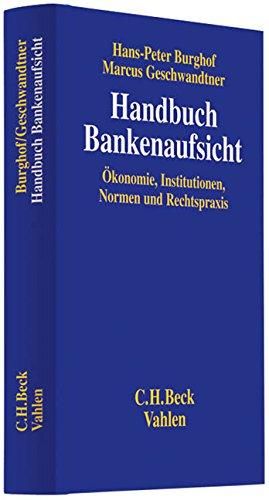 Handbuch Bankenaufsicht: Ökonomie, Institutionen, Normen und Rechtspraxis