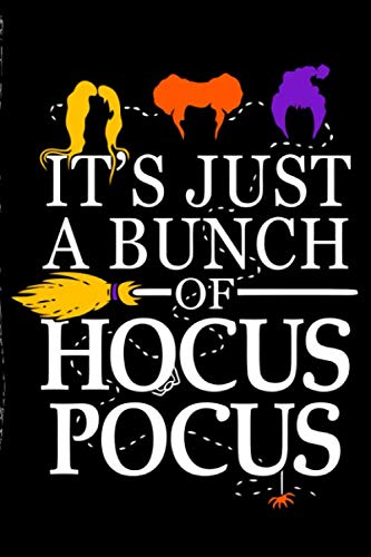 It's Just A Bunch Of Hocus pocus: Funny Halloween Saying journal Notebook Halloween gift  for celebrating Halloween party with friends  and family ... book for writing some scary crappy staff