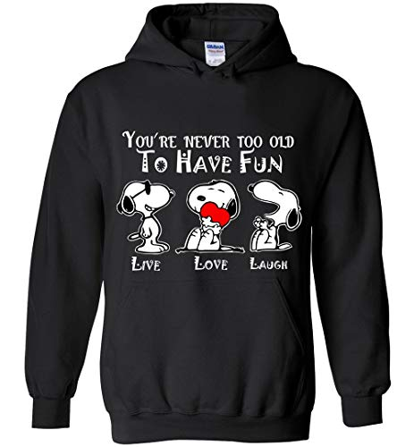 You're Never Too Old To Have Fun Hoodie -