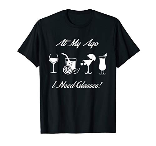 At My Age I Need Glasses T-Shirt For Wine Lover (T Shirt At My Age I Need Glasses)